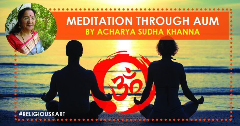 Meditation through Aum by acharya sudha khanna